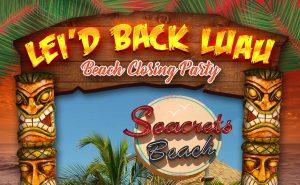 Lei'd Back Luau: Beach Closing Party