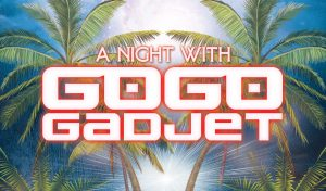 A Night With Go Go Gadjet